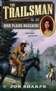 The Trailsman #383: High Plains Massacre