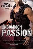 Anne Calhoun - Uncommon Passion