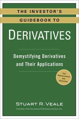 The Investor's Guidebook to Derivatives: Demystifying Derivatives and Their Applications