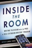 Inside the Room: Writing Television with the Pros at UCLA Extension Writers'Program