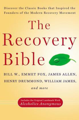 The Recovery Bible: Discover the Classic Books That Inspired the Founders of the Modern Recovery Movement