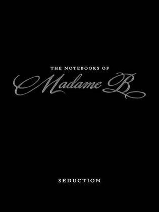 The Notebooks of Madame B: Seduction