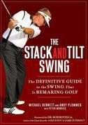 The Stack and Tilt Swing: The Definitive Guide to the Swing That Is Remaking Golf