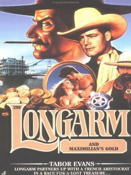 Longarm 299: Longarm and Maximilian's Gold