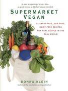 Supermarket Vegan: 225 Meat-Free, Egg-Free, Dairy-Free Recipes for Real Peoplein the Real World