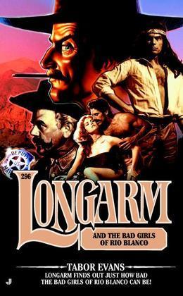 Longarm 296: Longarm and the Bad Girls of Rio Blanco