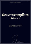 Oeuvres complètes, Volume cinq