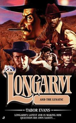 Longarm 318: Longarm and the Lunatic