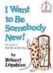 I Want to Be Somebody New!