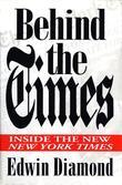 Behind the Times: : Inside the New New York Times