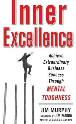 Inner Excellence: Achieve Extraordinary Business Performance Through Mental Toughness