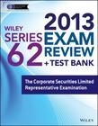 Wiley Series 62 Exam Review 2013 + Test Bank: The Corporate Securities Limited Representative Examination