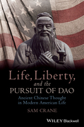 Life, Liberty, and the Pursuit of Dao: Ancient Chinese Thought in Modern American Life