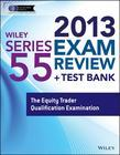 Wiley Series 55 Exam Review 2013 + Test Bank: The Equity Trader Qualification Examination