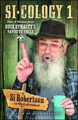 Si-cology 1: Tales and Wisdom from Duck Dynasty's Favorite Uncle