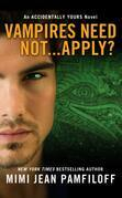 Vampires Need Not...Apply?: An Accidentally Yours Novel