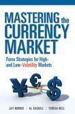 Mastering the Currency Market : Forex Strategies for High and Low Volatility Markets: Forex Strategies for High and Low Volatility Markets