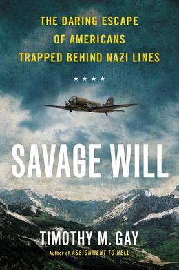 Savage Will: The Daring Escape of Americans Trapped Behind Nazi Lines