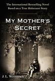 My Mother's Secret: A Novel Based on a True Holocaust Story