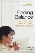 Sisters: Bible Study for Women - Finding Balance Leader's Guide: Loving God With Heart and Soul, and Mind and Strength