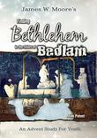 Finding Bethlehem in the Midst of Bedlam - Youth Study: An Advent Study for Youth