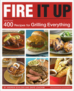 Fire It Up: 400 Recipes for Grilling Everything