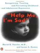 Help Me, I'm Sad: Recognizing, Treating, and Preventing Childhood and Adolescent Depression