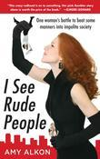 I See Rude People: One Woman's Battle to Beat Some Manners into Impolite Society