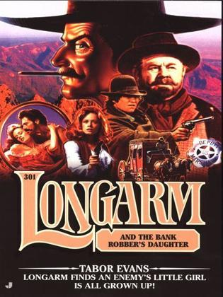 Longarm 301: Longarm and the Bank Robber's Daughter