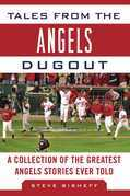 Tales from the Angels Dugout: A Collection of the Greatest Angels Stories Ever Told