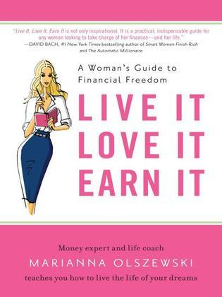 Live It, Love It, Earn It: A Woman's Guide to Financial Freedom