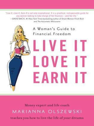 Live It, Love It, Earn It: A Woman's Guide to Financial Freedom