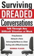Surviving Dreaded Conversations: How to Talk Through Any Difficult Situation at Work