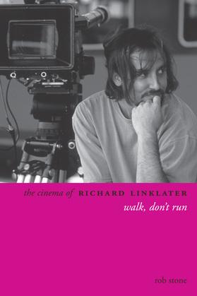 The Cinema of Richard Linklater: Walk, Don't Run