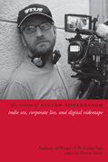 The Cinema of Steven Soderbergh: Indie Sex, Corporate Lies, and Digital Videotape