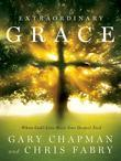 Extraordinary Grace: How the Unlikely Lineage of Jesus Reveals God S Amazing Love