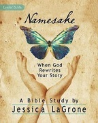 Namesake   Women's Bible Study Leader Guide: When God Rewrites Your Story