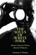 The Souls of White Folk: African American Writers Theorize Whiteness