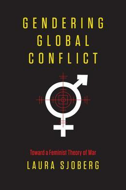 Gendering Global Conflict: Toward a Feminist Theory of War