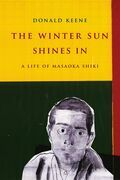 The Winter Sun Shines In: A Life of Masaoka Shiki