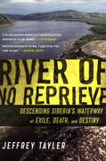 River of No Reprieve: Descending Siberia's Waterway of Exile, Death, and Destiny