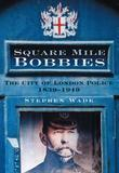 Square Mile Bobbies: The City of London Police 1839-1949