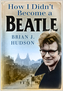 How I Didn't Become a Beatle: Liverpool in the 1950s and 60s