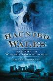 Haunted Wales: A Guide to Welsh Ghostlore