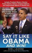Say It Like Obama and WIN! : The Power of Speaking with Purpose and Vision: The Power of Speaking with Purpose and Vision