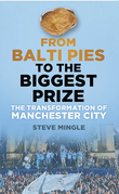 From Balti Pies to the Biggest Prize: The Rebirth of Manchester City
