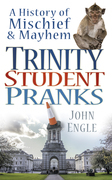 Trinity Student Pranks: A History of Mischief & Mayhem