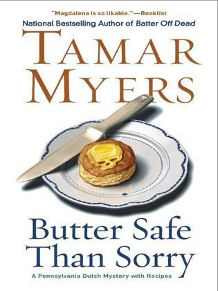 Butter Safe Than Sorry: A Pennsylvania Dutch Mystery