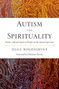 Autism and Spirituality: Psyche, Self and Spirit in People on the Autism Spectrum