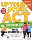Up Your Score: ACT, 2014-2015 Edition: The Underground Guide
